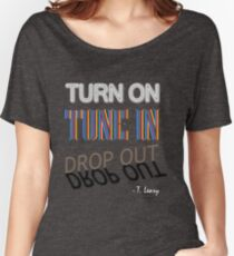 Turn On, Tune In, Drop Out Women's Relaxed Fit T-Shirt