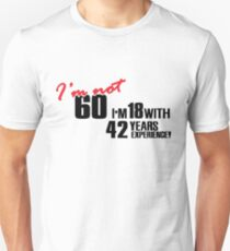 I'm not 60. I'm 18 with 42 years experience T-Shirt
