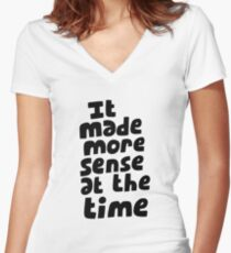It made more sense at the time Women's Fitted V-Neck T-Shirt