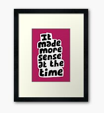 It made more sense at the time Framed Print