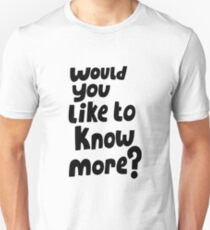 Would you like to know more? Unisex T-Shirt