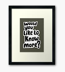Would you like to know more? Framed Print
