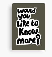 Would you like to know more? Canvas Print