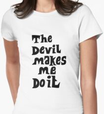 The devil makes me do it Womens Fitted T-Shirt