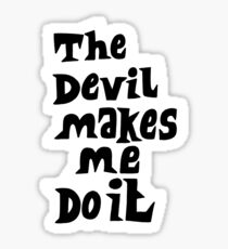 The devil makes me do it Sticker