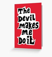 The devil makes me do it Greeting Card