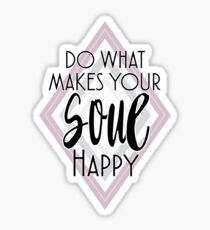 Do What Makes Your Soul Happy Inspiring Quote Sticker