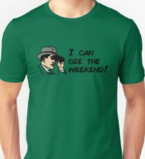 I can see the weekend! Unisex T-Shirt