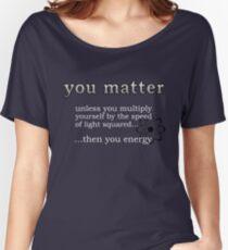 You Matter Women's Relaxed Fit T-Shirt