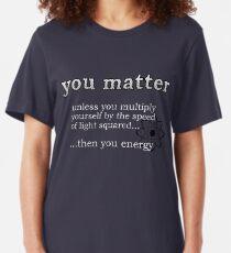 You Matter Slim Fit T-Shirt