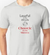 Lawful in the Streets, Chaotic in the Sheets Unisex T-Shirt
