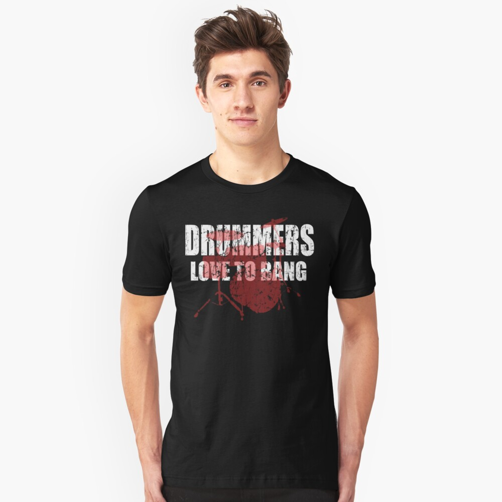 Drummers love to bang t shirt Unisex T-Shirt Front