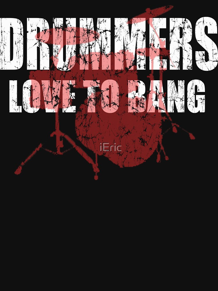 Drummers love to bang t shirt by frittata