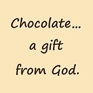 Chocolate...a gift from God t-shirt,case,mug,pillow by hummingbirds