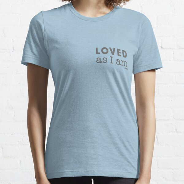 LOVED as I am Essential T-Shirt