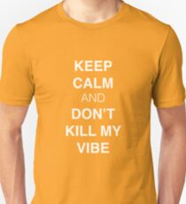 Keep Calm And Don't Kill My Vibe Unisex T-Shirt