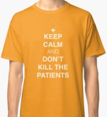 Keep Calm And Don't Kill The Patients Classic T-Shirt