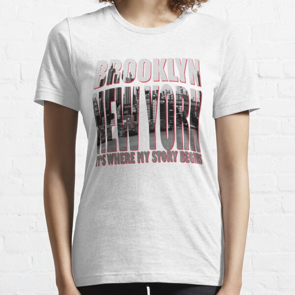Brooklyn New York It's Where My Story Begins, Brooklyn New York Shirt and Gifts Essential T-Shirt