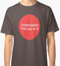 Everything You Do is a Balloon Classic T-Shirt