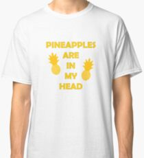 Pineapples Are In My Head Classic T-Shirt