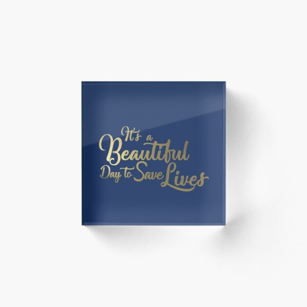 It's a Beautiful Day to Save Lives - Gold Acrylic Block