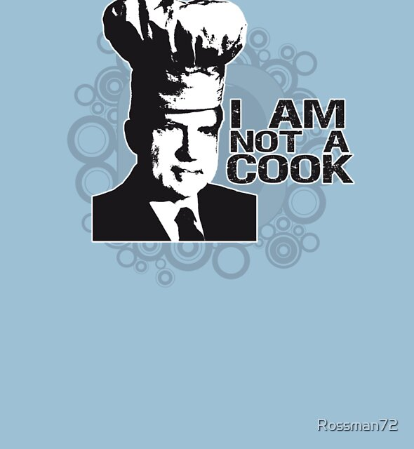 I Am Not A Cook by Rossman72