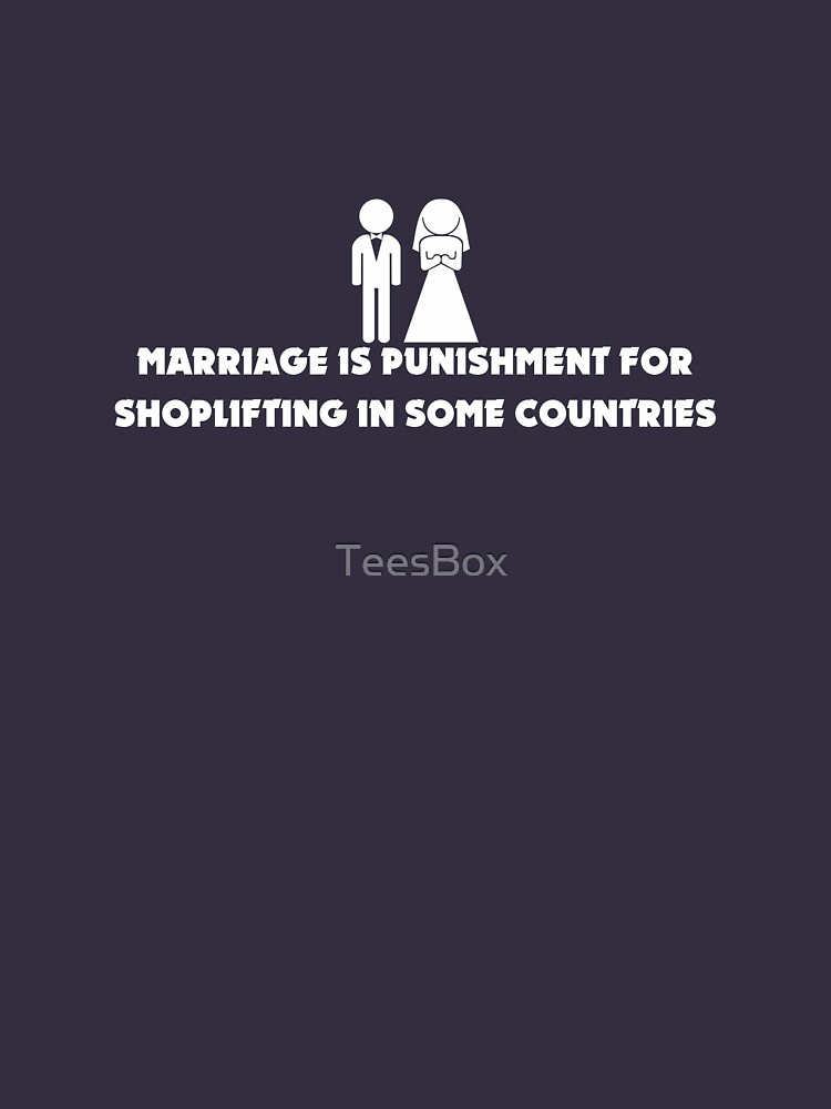 Marriage is Punishment for Shoplifting in Some Countries by TeesBox