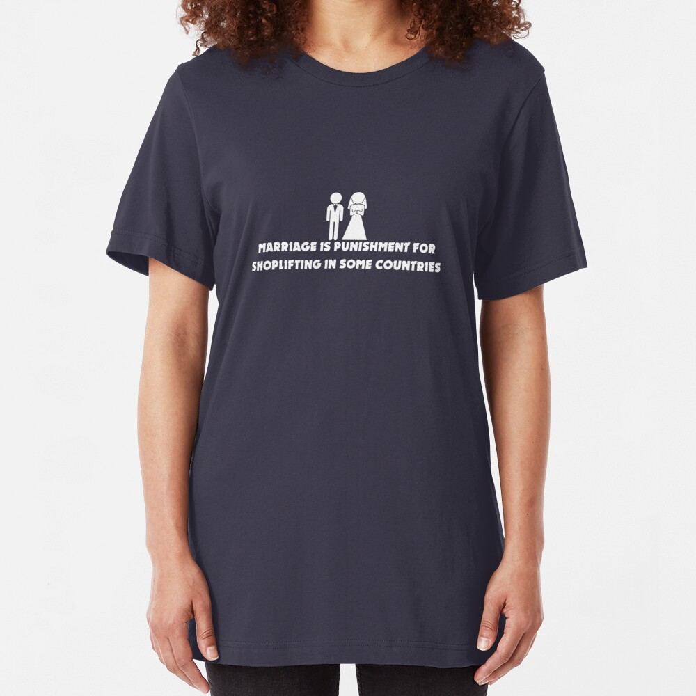 Marriage is Punishment for Shoplifting in Some Countries Slim Fit T-Shirt