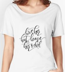 Love Her But Leave Her Wild Women's Relaxed Fit T-Shirt