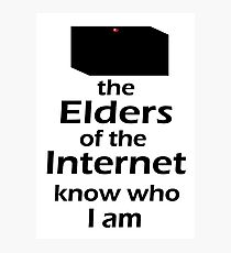 The Elders of the Internet know who I am Photographic Print