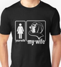 My Wife Play Basketball, Your Wife is not Unisex T-Shirt