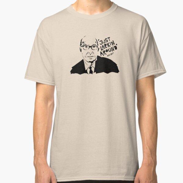 Just Larkin Around Classic T-Shirt
