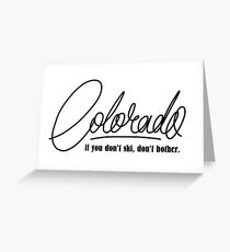 Colorado - If you don't ski, don't bother - Funny travel script design Greeting Card