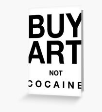 BUY ART — NOT COCAINE Greeting Card