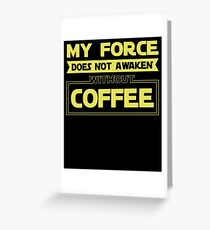 My Force Does Not Awaken Without Coffee T-Shirt Greeting Card