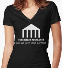 Sarcasm Foundation Like We Need Your Support Funny Women's Fitted V-Neck T-Shirt