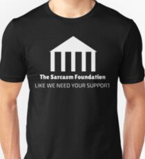 Sarcasm Foundation Like We Need Your Support Funny Unisex T-Shirt