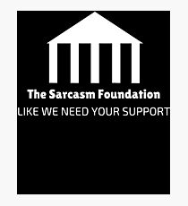 Sarcasm Foundation Like We Need Your Support Funny Photographic Print