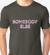 Somebody Else Unisex T-Shirt