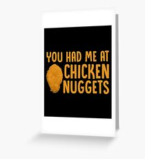 You Had Me At Chicken Nuggets - Funny Nugs Chicken Nugget Gift and Apparel Greeting Card