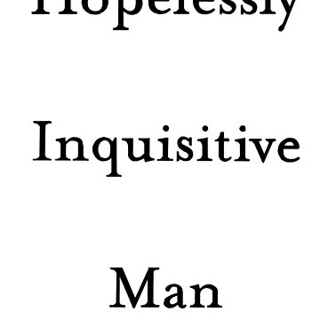 Hopelessly Inquisitive Man by Salicath