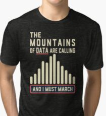 The Mountains of Data are Calling Tri-blend T-Shirt