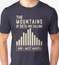 The Mountains of Data are Calling Unisex T-Shirt