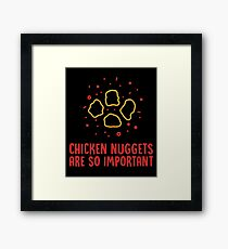 Chicken Nuggets Are So Important - Funny Chicken Nuggets Nugs Nugget Gift and Apparel Framed Print