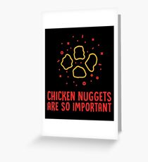 Chicken Nuggets Are So Important - Funny Chicken Nuggets Nugs Nugget Gift and Apparel Greeting Card
