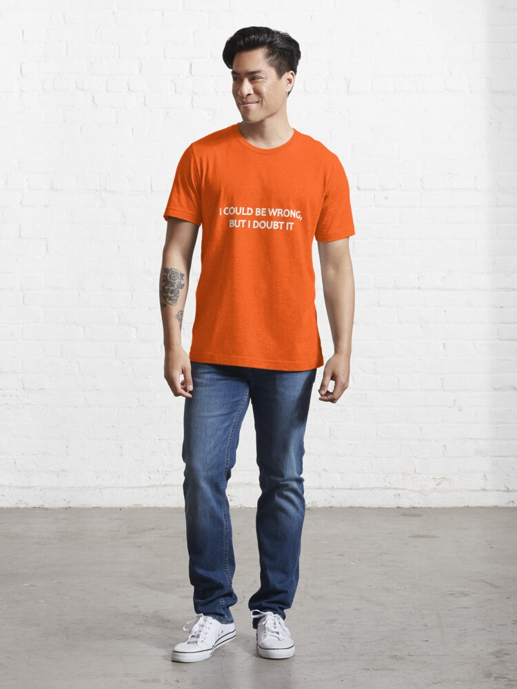 Alternate view of I Could Be Wrong, But I Doubt It Essential T-Shirt