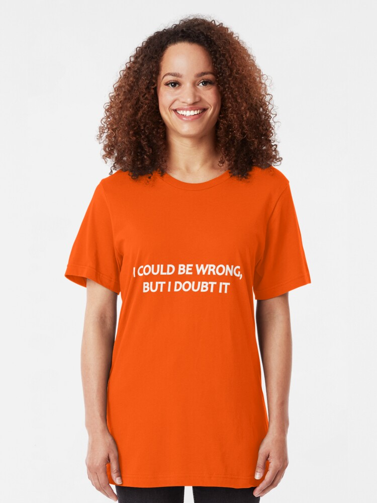 Alternate view of I Could Be Wrong, But I Doubt It Slim Fit T-Shirt
