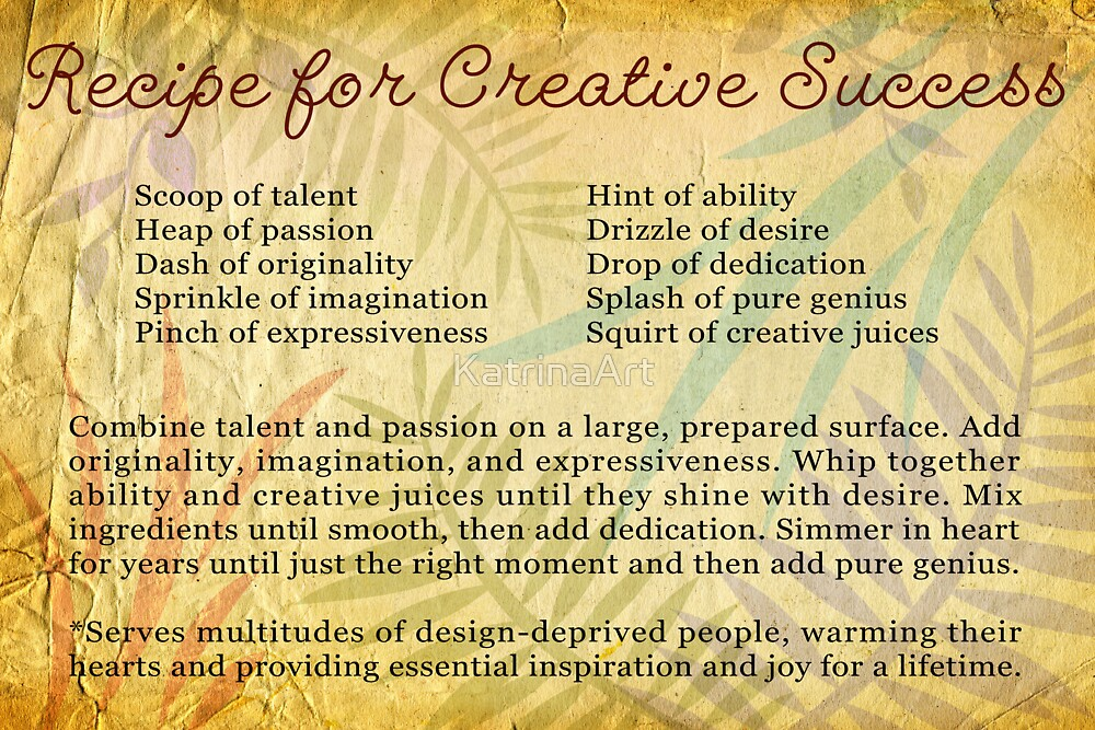 Recipe for Creative Success by KatrinaArt
