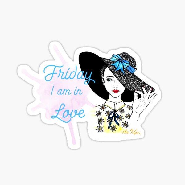 Friday I am In Love Sticker