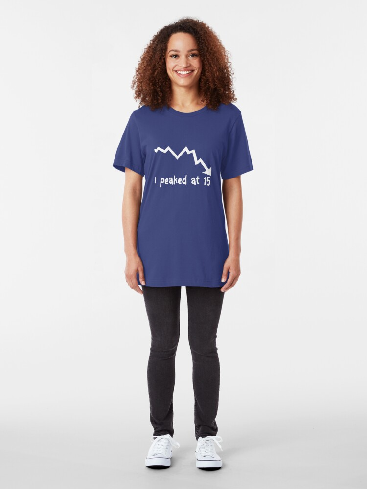 Alternate view of I Peaked at 15 Slim Fit T-Shirt